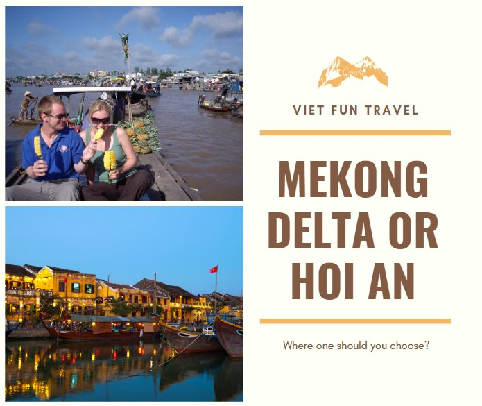 Travel to Mekong Delta or Hoi An. Where one should you choose?